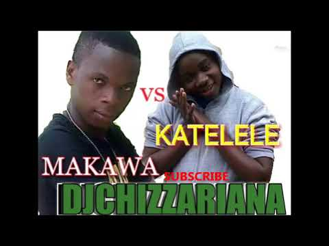 KATELELE VS MAKAWA -DJChizzariana