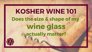Does The Size and Shape of My Wine Glass Actually Matter? | Kosher Wine 101