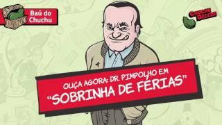 Doutor Pimpolho - Sobrinha de Ferias