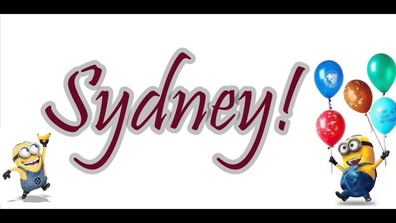 happy birthday sydney Happy Birthday SYDNEY From Minions!   YouTube happy birthday sydney