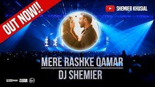 MERE RASHKE QAMAR OFFICIAL REMIX | DJ SHEMIER