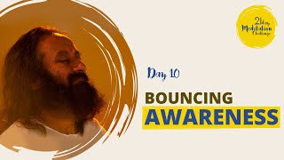 Bouncing Awareness | Day 10 of the 21 Day Meditation Challenge with Gurudev