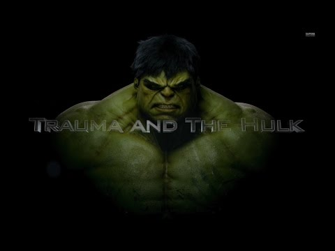 Trauma And The Incredible Hulk