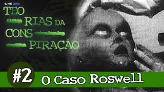 O CASO ROSWELL - Teorias da Conspiração #2
