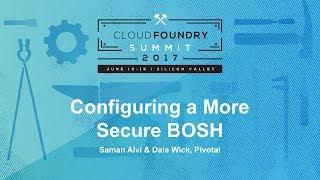 Configuring a More Secure BOSH [I] - Saman Alvi & Dale Wick, Pivotal