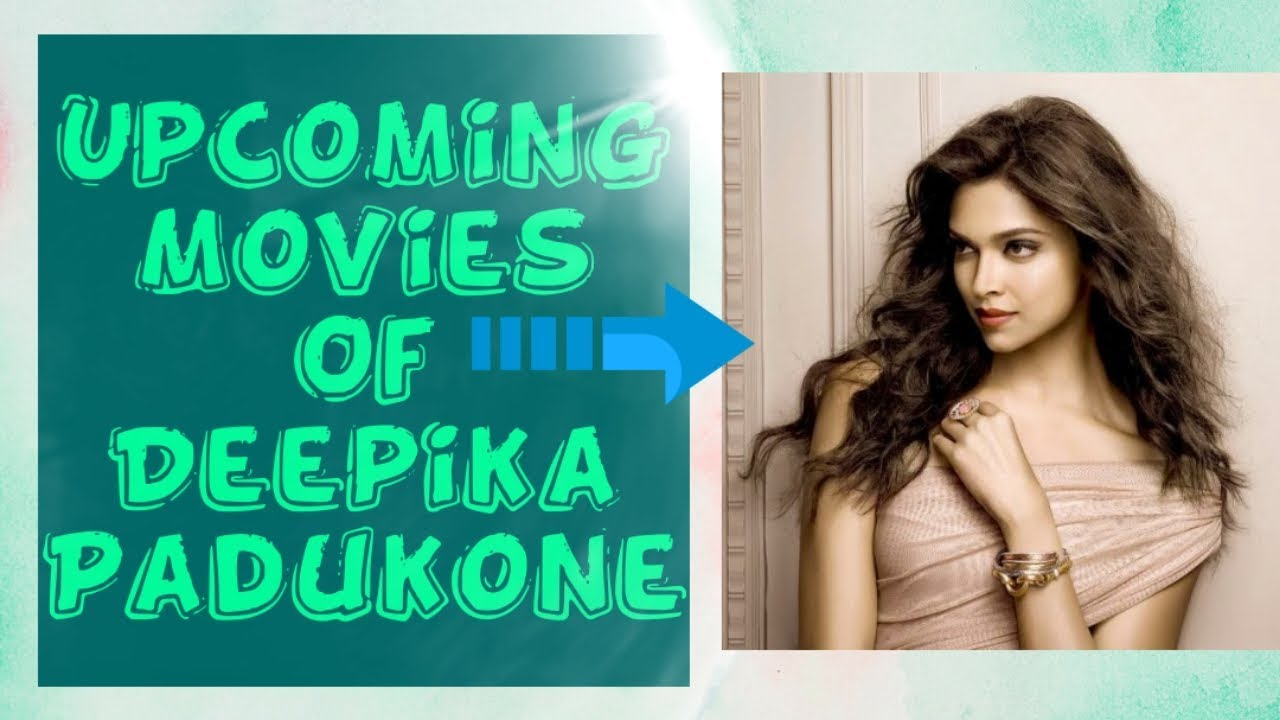 Upcoming movies of Deepika Padukone with Budget, Release ...