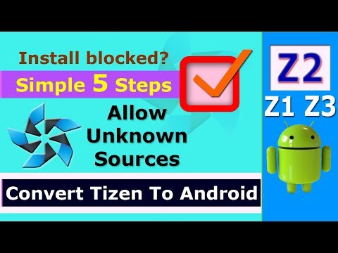 Convert tizen to android | Allow Unknown Sources in Z2 Z3 Z1 | Install blocked