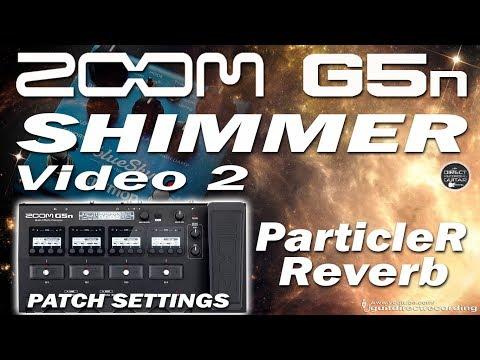 ZOOM G5n SHIMMER 2 ParticleR Reverb, Ambient Tone [G5n Patch].