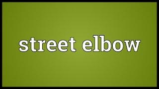 Street elbow Meaning
