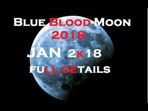 Super Blue Blood-Moon 2018 rare:When,How and Where to see the celestial phenomenon occurs next month