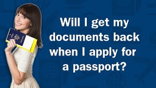 Will I get my documents back when I apply for a passport? - Q&A
