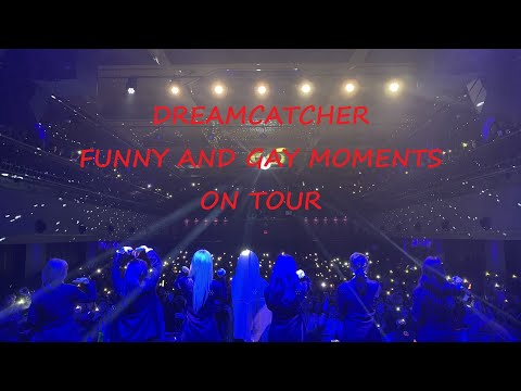 Dreamcatcher Funny And Gay Moments On Tour