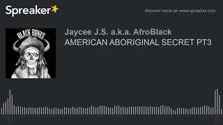 AMERICAN ABORIGINAL SECRET PT3