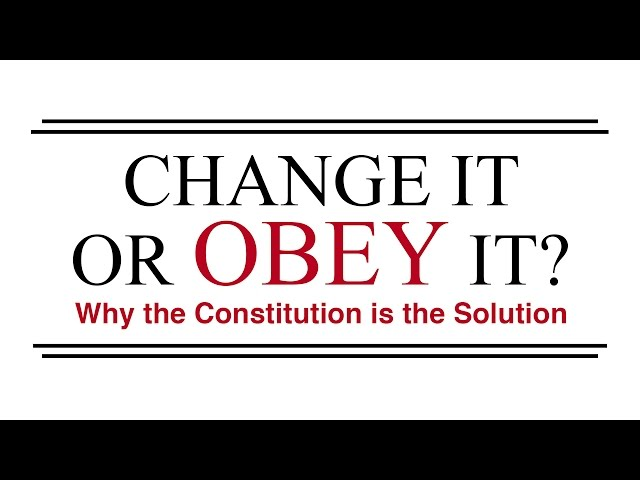 Change It or Obey It? — Why the Constitution is the Solution