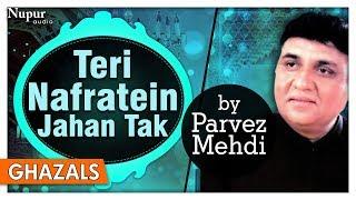 Teri Nafratein Jahan Tak   Parvez Mehdi   Evergreen Pakistani Ghazals   Nupur Audio
