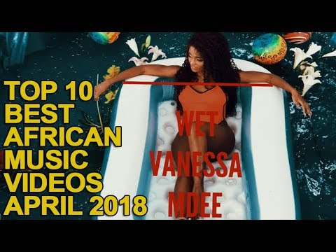 Top 10 Best African Music Videos of April 2018