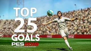 PES 2019 - TOP 25 GOALS | HD