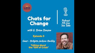 "How to find the gift in crisis on ""Chats for Change"" with host G Brian Benson & Guest"