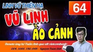 LINH VŨ THIÊN HẠ TẬP 64-VŨ LINH ẢO CẢNH-TRUYỆN TIÊN HIỆP MC TUẤN ANH