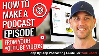 How To Make A Podcast Episode From Your YouTube Videos - Step By Step Podcasting Guide For YouTubers