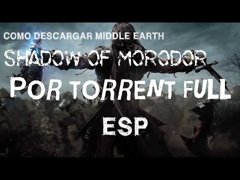COMO DESCARGAR MIDDLE EARTH SHADOW OF MORDOR POR TORRENT ESPAÑOL Y EXPLICADO FULL