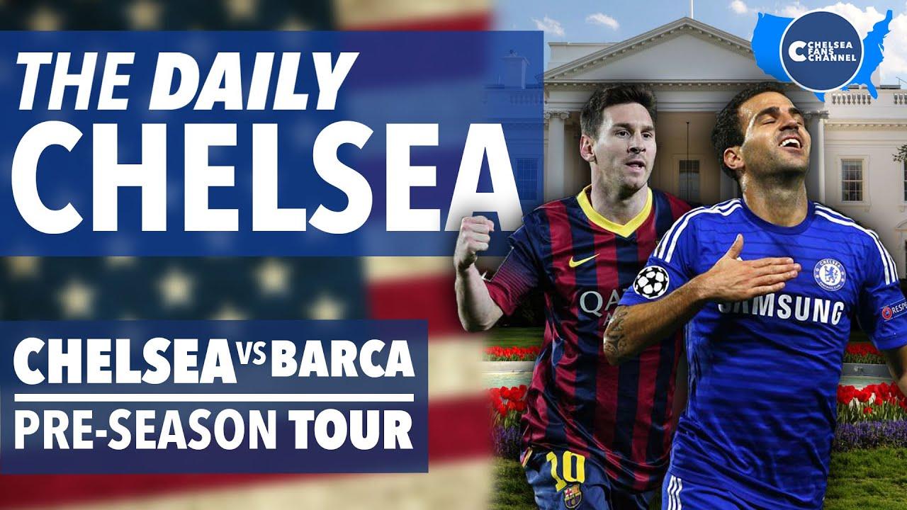CHELSEA FC vs BARCELONA PREVIEW! - The Daily Chelsea - US Pre-Season Tour - YouTube