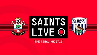 SAINTS LIVE: The Final Whistle | Southampton vs West Bromwich Albion