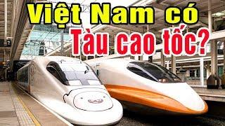 Việt Nam sẽ có tàu cao tốc Bắc - Nam