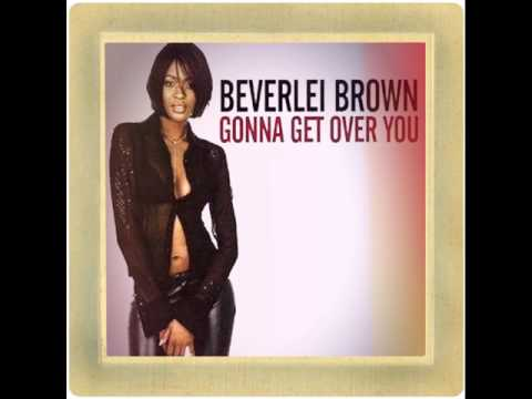 Beverlei Brown – Gonna Get Over You