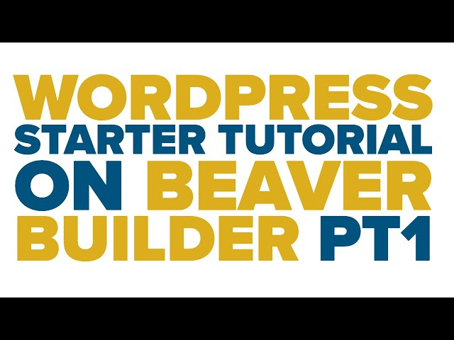 Wordpress Starter Tutorial on Beaver Builder pt 1