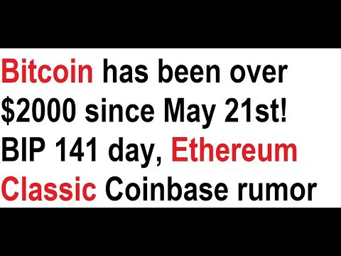 Bitcoin Has Been Over $2000 Since May 21st! BIP 141 Day, Ethereum Classic Coinbase Rumor