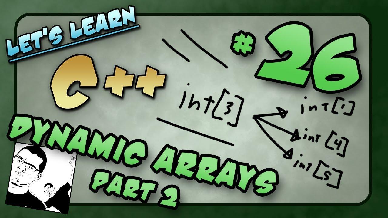 Let's Learn C++ ~ #26 ~ Dynamic Arrays Part 2 - YouTube