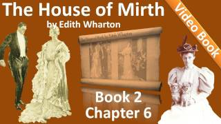 Book 2 - Chapter 06 - The House of Mirth by Edith Wharton(Book 2: Chapter 6. Classic Literature VideoBook with synchronized text, interactive transcript, and closed captions in multiple languages. Audio courtesy of ..., 2011-10-10T12:44:06.000Z)