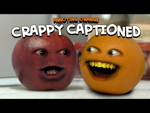 Annoying Orange - Crappy Captioned (Inspired By Rhett & Link!)