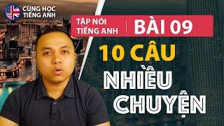 [Tập nói tiếng Anh] Bài 9: Nhiều chuyện tí - Cách học phù hợp cho người Việt ở Hải Ngoại