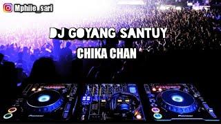 DJ GOYANG SANTUY (DJ CHIKA CHAN)