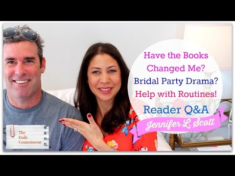 Have the Books Changed Me? Bridal Party Drama? Help with Routines? Jennifer L. Scott Reader Q&A