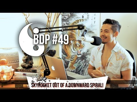 BDP #49- How To SkyRocket Out Of A DOWNWARD SPIRAL!