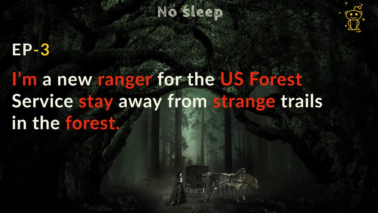 I'm a new ranger for the US Forest Service stay away from strange trails in the forest.  Reddit INC.