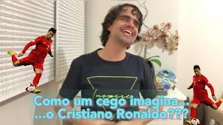 Como Um cego imagina o Cristiano Ronaldo