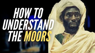 How To Understand The Moors