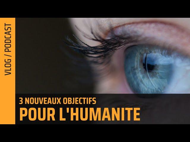 Quels seront les nouveaux objectifs de l'humanité ? | The Flares