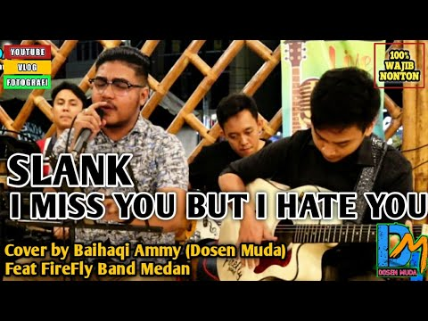 Slank - I Miss You But I Hate You | Cover by Dosen Muda (Baihaqi Ammy) feat FireFly Band Medan