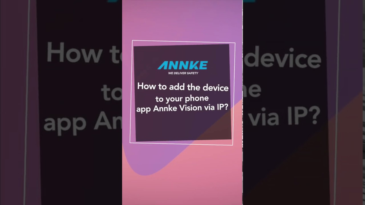 How to Add the Device to Your Phone App Annke Vision via IP