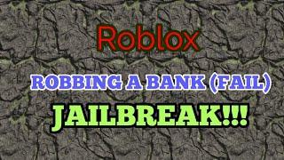 Roblox | JAILBREAK | ROBBING A BANK!!! (FAIL)
