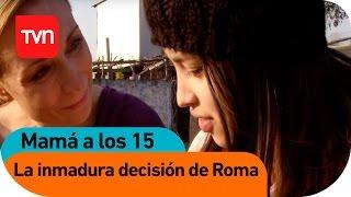 Mamá a los 15 | E02 T01: La inmadura decisión de Roma