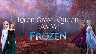 Loren Gray - Queen {AMV} Frozen   Agent Muffin