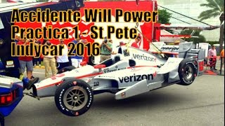Will Power Accident - StPete Practice 1 - Indycar 2016
