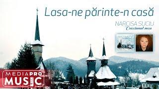 Narcisa Suciu - Lasa-ne parinte-n casa (Official Audio)