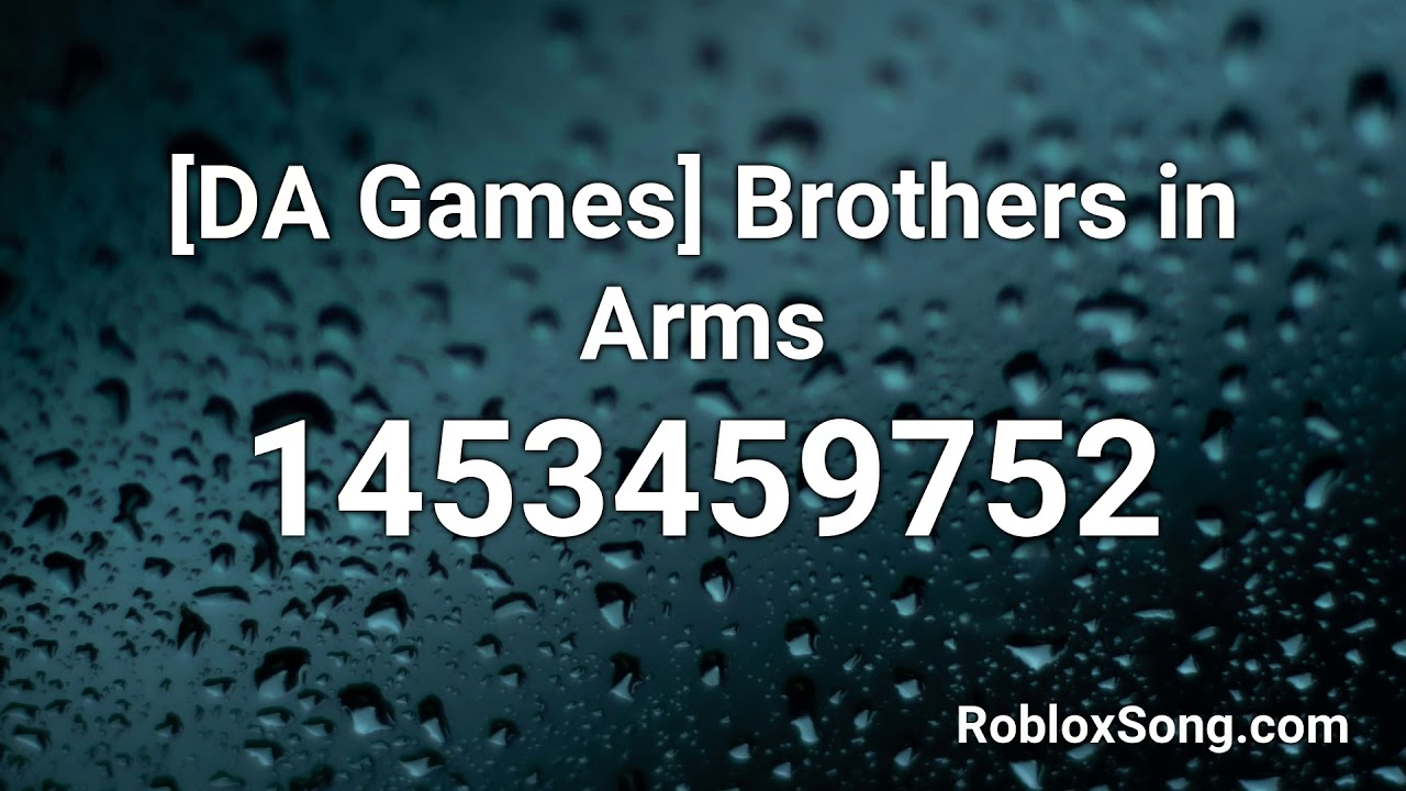 Da Games Brothers In Arms Roblox Id Music Code Youtube